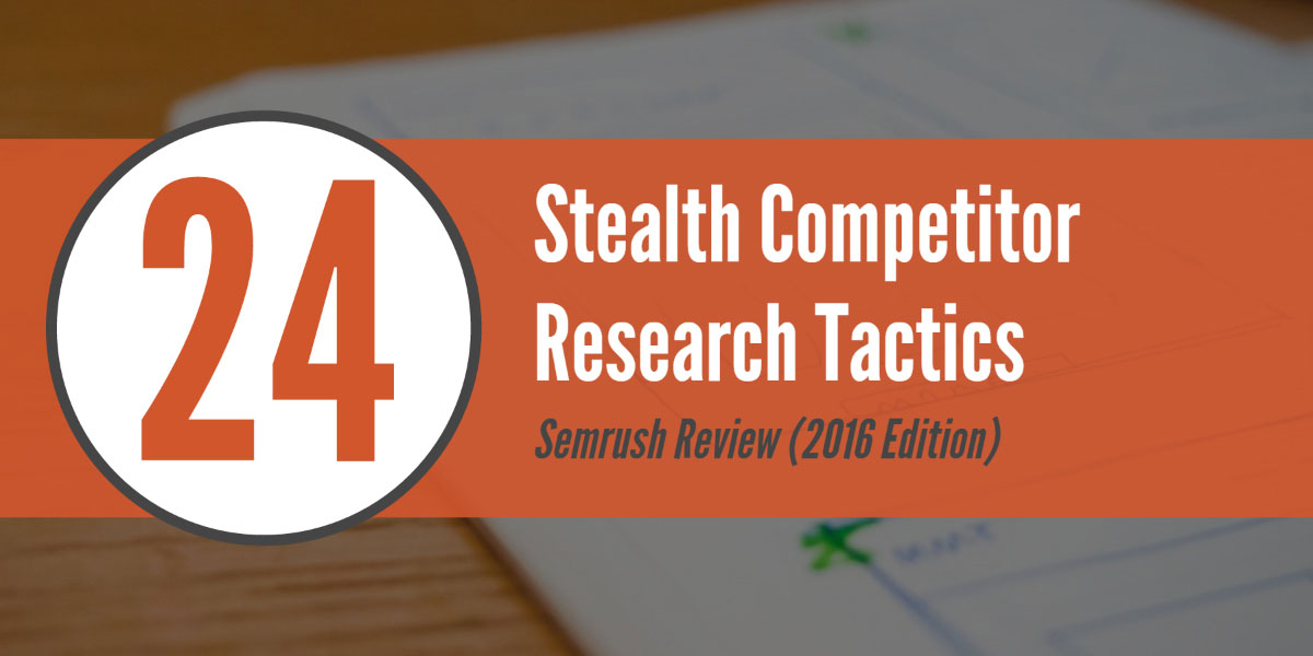 Semrush Review 24 Stealth Competitor Research Tactics