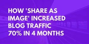 How Share As Image increased traffic 70% in 4 months