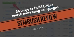 SEMrush Review & Tutorial: 34 Ways to Level-Up Your SEM in 2017 (Free Trial Link Inside)