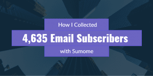 Case Study: How to Collect 4,635 Email Subscribers with Sumome
