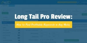 Long Tail Pro Review: A 6-Step Guide to Finding Profitable Keywords in Any Niche