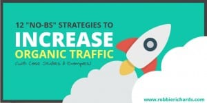 "12 ""No-BS"" Ways to Rapidly Increase Organic SEO Traffic (with Case Studies & Examples)"