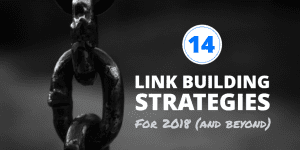 14 Killer Link Building Strategies for 2018 (with Examples and Scripts)