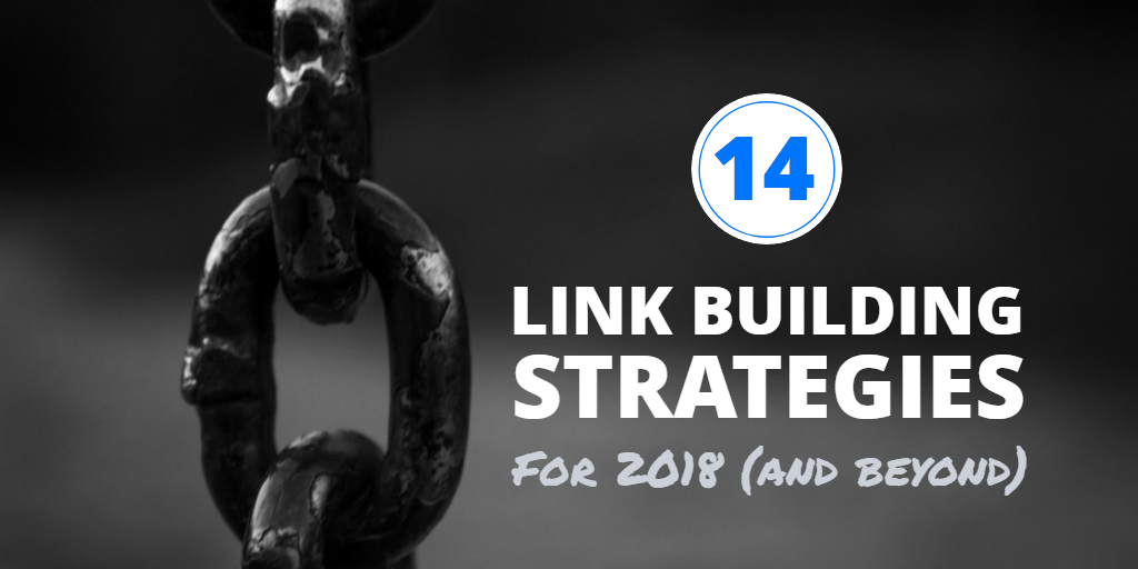 14 Killer Link Building Strategies for 2018 (and Beyond)