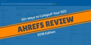 Ahrefs Review: 50+ Ways to Catapult Your SEO in 2018 (Trial Link Inside)