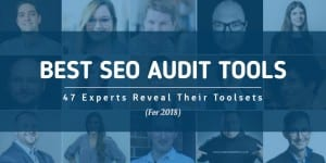 47 Experts Rank Best SEO Audit Tools for 2018 (with Category Leaderboards)