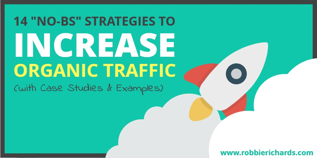 "14 ""No-BS"" Ways to Increase Organic SEO Traffic (with Case Studies)"